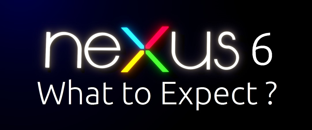 Google Nexus 6: All You Need To Know!