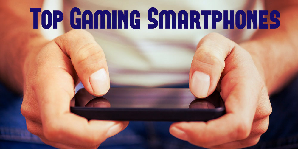 Top Gaming Smartphones You Can Buy Right Now