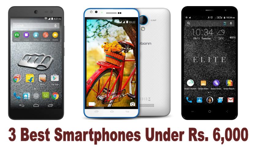 3 Best Smartphones Under Rs. 6,000