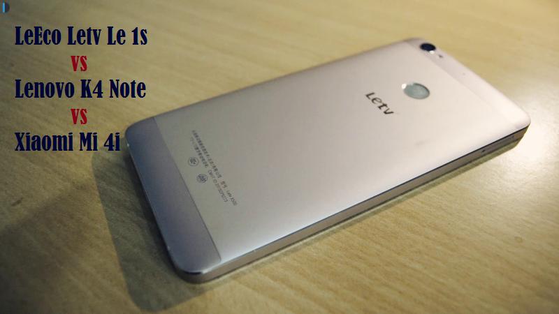 LeEco Letv Le 1s vs Lenovo Vibe K4 Note vs Xiaomi Mi 4i