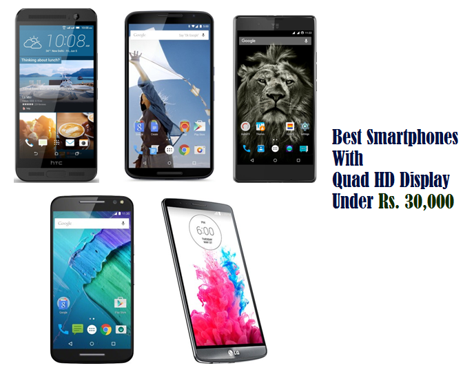 5 Best Smartphones With Quad HD Display Under Rs  30,000