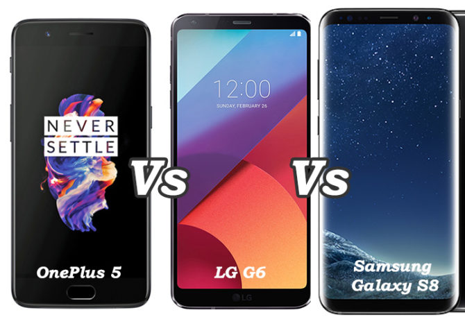 OnePlus 5 Vs Samsung Galaxy S8 Vs LG G6 Comparison