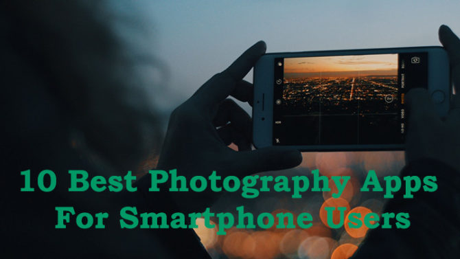 10 Best Photography Apps For Smartphone Users