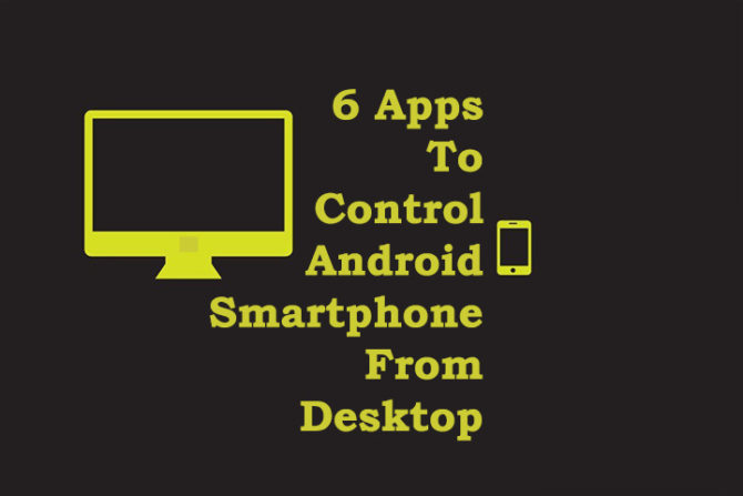 6 Apps To Control An Android Smartphone From A Desktop