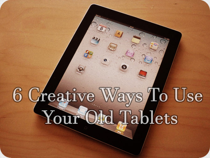 6 Creative Ways To Use Your Old Tablets