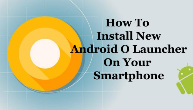 How To Install New Android O Launcher On Your Smartphone