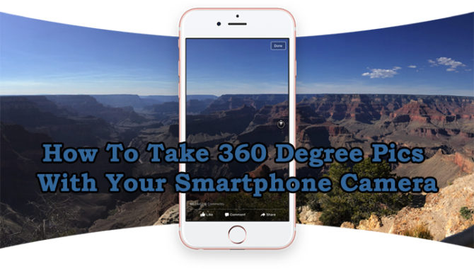 How To Take 360 Degree Pics With Your Smartphone Camera