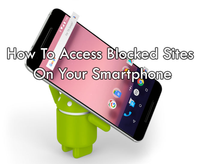 How To Access Blocked Sites On Your Smartphone