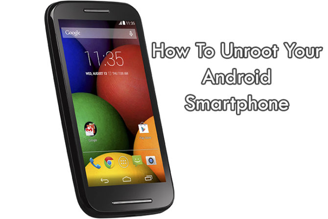 How To Unroot Your Android Smartphone