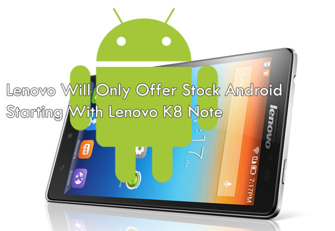 Lenovo Will Only Offer Stock Android Starting with Lenovo K8 Note