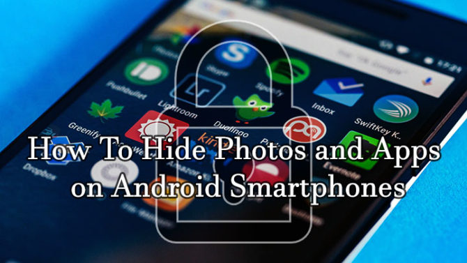 How To Hide Photos and Apps on Android Smartphones