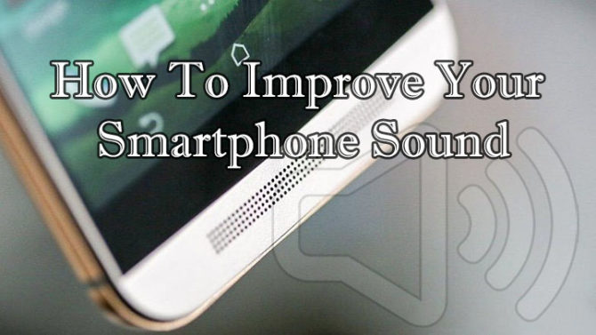 How To Improve Your Smartphone Sound