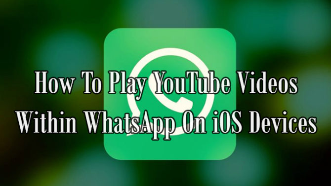 How To Play YouTube Videos Within WhatsApp On iOS Devices