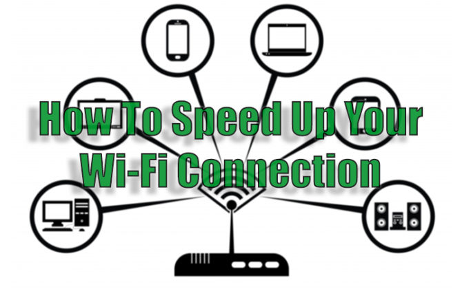 How To Speed Up Your Wi-Fi Network In Easy Steps