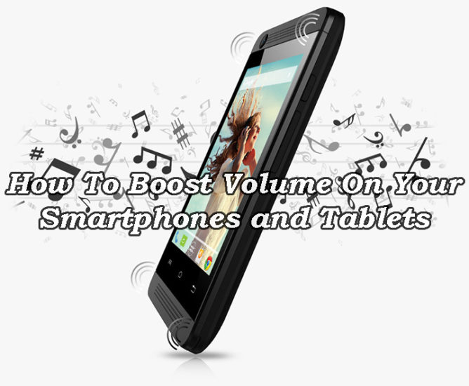 How To Boost Volume On Your Smartphones and Tablets
