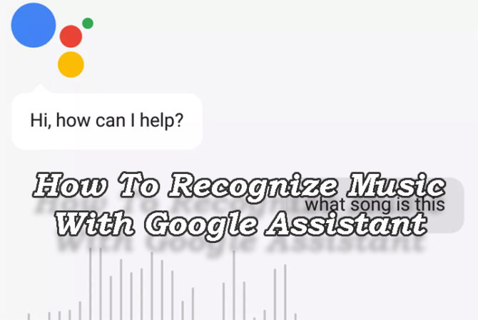 How To Recognize Nearby Music With Google Assistant