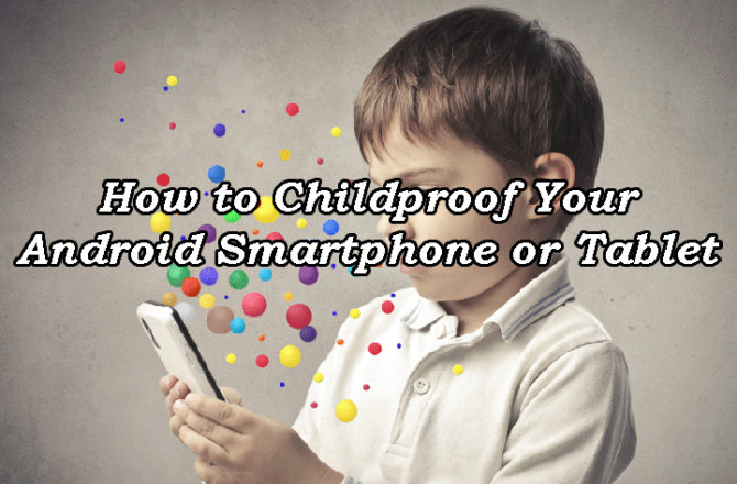 How to Childproof Your Android Smartphone or Tablet