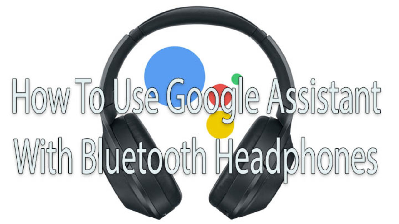 How To Use Google Assistant With Bluetooth Headphones